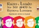 Raízes e Legado dos 500 Anos da Reforma Luterana - Espetáculo cênico e musical