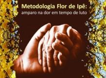 Metodologia Flor de Ipê: Amparo na dor em tempo de luto
