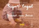 Semear com Jesus - Revista o Amigo das Crianças