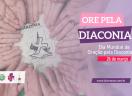 Dia Mundial de Oração pela Diaconia - 26 de março de 2021