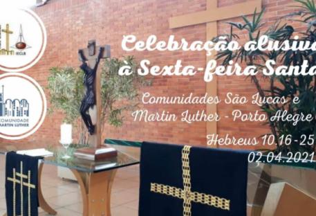 Celebração alusiva à Sexta-feira Santa - Comunidades São Lucas e Martin Luther - Porto Alegre/RS