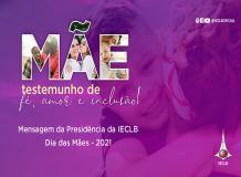 Mãe: testemunho de fé, amor e inclusão   Mensagem da Presidência da IECLB para o Dia das Mães 2021