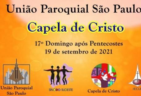 Culto: 17° Domingo após Pentecostes - Capela de Cristo - Vila Campo Grande - São Paulo/SP - 19/09/2021