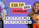 Culto das Crianças Especial: Reforma Luterana