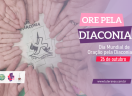 Dia Mundial de Oração pela Diaconia - 26 de outubro de 2021